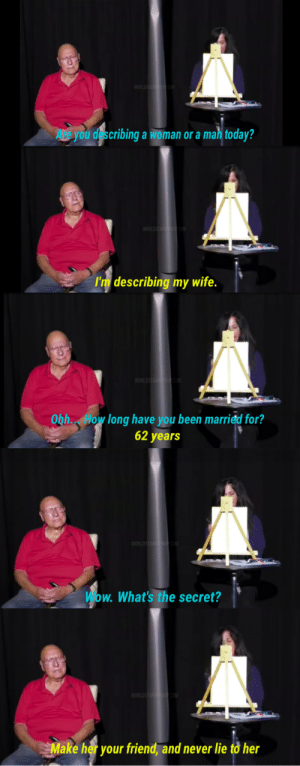Crying, Today, and Wife: dscribing a woman or a mah today?  'm describing my wife.  Obh How long have you been married for?  62 years  w. What's the secret?  ke her your friend, and never lie to her Artist sketches a mans late wife by his description I am crying via /r/wholesomememes https://ift.tt/2CEqKAb