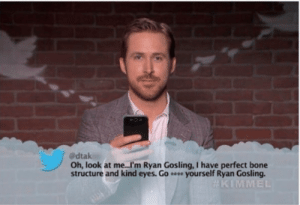This is the Best Mean Tweet ever: @dtak  Oh, look at me...I'm Ryan Gosling, I have perfect bone  structure and kind eyes. Go yourself Ryan Gosling This is the Best Mean Tweet ever