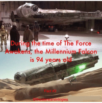Du e time of The Force  the Millennium Falcon  is 94 years  o  arstrilogies Guess it's an old piece of garbage then 😂 ~ ~ Credit: unknown ~ ~ ~ ~ starwars sw millenium falcon milleniumfalcon tfa theforceawakens starwarstheforceawakens rey finn hansolo solo han