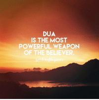 Memes, Muslim, and Cross: DUA  IS THE MOST  POWERFUL WEAPON  OF THE BELIEVER. At a certain point in time, you will perhaps find yourself in utter despair. Not at the state of your own affairs, but rather due to the concern you experience in regards to someone who is close to your heart. - Perhaps you feel helpless because you can not help them physically with your bare hands, however this is not always the case. For those very hands which can rise in supplication are undoubtedly capable of moving mountains. So do you not think that your supplication for another individual can move their mountain load? - We will find that Allah endears people to us at the most unusual times. It's as though you wake up one day, and one person, one friend means the world to you. And you may wonder how it happened? Why your paths suddenly crossed? But perhaps Allah wanted you to help them, Allah wanted to support and help them through you. Perhaps their purpose was to remind you of Allah, and your purpose was to be a means of assistance. By your supplications for them, and the care you feel towards them. - Yet despite all of this, despite the fact that you may just be a means, they will remain important to you, they will remain dear and close to your heart. So much so, that you will find yourself in tears over them and you will never fully comprehend why. But all in all, you will know and you will remember, it is all for Allah. - So pray for those who are beloved to you, because this is the best way to help them. - repost caption from @gemsofjannah - Abu Huraira reported that Allah's Messenger (ﷺ) said: 'The supplication of every one of you is granted if he does not grow impatient and says: I supplicated but it was not granted.' (Muslim, 2735)