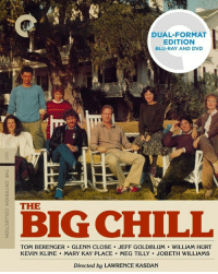 doc. 4 those of u who do not no how 2 chil.: DUAL-FORMAT  EDITION  BLU-RAY AND DVD  THE  BIG CHILL  TOM BERENGER GLENN CLOSE JEFF GOLDBLUM WILLIAM HURT  KEVIN KLINE MARY KAY PLACE MEG TILLY JOBETH WILLIAMS  Directed by LAWRENCE KASDAN doc. 4 those of u who do not no how 2 chil.