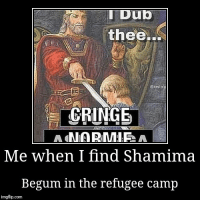 Shamima Begum: Dub  thee...  zestp  Me when I find Shamima  Begum in the refugee camp  imgflip.com