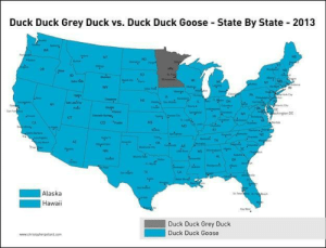memehumor:Really minnesota?: Duck Duck Grey Duck vs. Duck Duck Goose State By State 2013  MT  uE  ND  OR  MN  50.  wr  shingan D0  UT  CO P  ks  e Ok  Alaska  Hawaii  Duck Duck Grey Duck  Duck Duck Goose memehumor:Really minnesota?