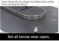 Beer, Dude, and Heroes: Dude Checks His One Single Can Of Beer After Airline  Won't Let Him Fly With It  Not all heroes wear capes.