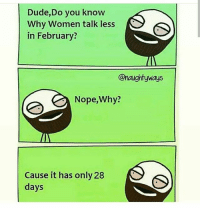 Memes, Petty, and Nope: Dude,Do you know  Why Women talk less  in February?  @raughtyways  Nope, Why?  Cause it has only 28  days 😒😂😂😂 petty