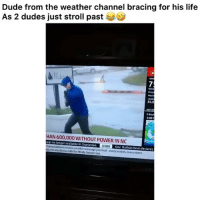 Dude, Funny, and Life: Dude from the weather channel bracing for his life  As 2 dudes just stroll past  Wats  7  wind  Movi  ocati  34.0  VEXTAD  3 Hour  3:00 P  HAN 600,000 WITHOUT POWER IN NO  ags no longer available in Charteston  Gov. Nathan Deal declares  nnel delivers severe weather coverage you trust-every season, every storm  y on any device with the Xfinity Stream app, 😂😂