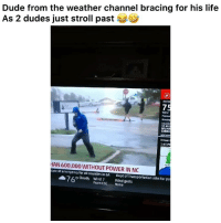 Dude, Funny, and Life: Dude from the weather channel bracing for his life  As 2 dudes just stroll past  ADV150  75  Wind  Pressu  Moving  Locatio  35 MI  WILMI  CAROLI  Hour  1:45 P  HAN 600,000 WITHOUT POWER IN NC  tate of emergency for all counties in GA Dept of Transportation asks for pa  o Cloudy  Wind 7  From ESE  Wind gusts  None dramatic asf lmfao 👉🏽(via: gourdnibler-twitter)