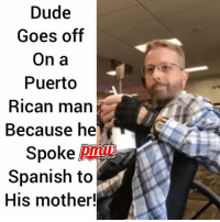 Chill, Dude, and Memes: Dude  Goes off  On a  Puerto  Rican man  Because he  Spoke  HIPHOP  Spanish to  His mother! Mike needs to chill! - FULL VIDEO AND STORY AT PMWHIPHOP.COM LINK IN BIO @pmwhiphop @pmwhiphop @pmwhiphop @pmwhiphop @pmwhiphop @pmwhiphop