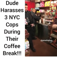 Cop has amazing restraint and keeps his cool! - FULL VIDEO AT PMWHIPHOP.COM LINK IN BIO: Dude  Harasses  3 NYC  Cops  During  Their  Coffee  Break!!!  apmwhiphop Cop has amazing restraint and keeps his cool! - FULL VIDEO AT PMWHIPHOP.COM LINK IN BIO