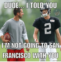 Memes, Falcons, and San Francisco: DUDE I TOLD YOU  xfinity  IM NOT GOING TO  SAN  FRANCISCO WITH YOU  tic net Jedderson York's mommy isn't that rich riseup falcons 49ers