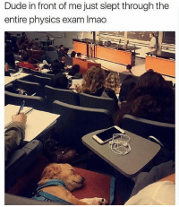 Dude, Memes, and Physics: Dude in front of me just slept through the  entire physics exam Imao I'm dead 😂