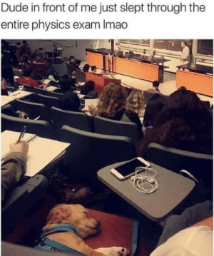 Dude, Physics, and Just: Dude in front of me just slept through the  entire physics exam Imao