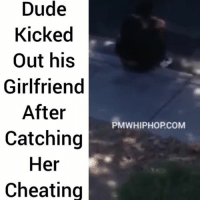 Memes, 🤖, and Consequence: Dude  Kicked  Out his  Girlfriend  After  PMWHIPHOPCOM  Catching  Her  Cheating Cheating consequences- FULL VIDEO AT PMWHIPHOP.COM LINK IN BIO This could be you! valentinesday valentines vday