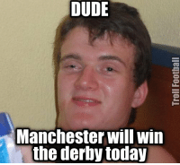 He's right you know: DUDE  Manchester Will Win  the derby today He's right you know