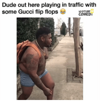 Memes, Gucci Flip Flops, and 🤖: Dude out here playing in traffic with  some Gucci flip flops  IG @TURF  COMEDI 😭😭😭