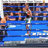 Dude, Espn, and Memes: Dude Punch Harder Than Tyson  ESPN SATURDAY SHOWCASE  4 DUKE vs 6 LOUISVILLE NOON ET  KENTUCKY vs ALABAMA -4 ET  ESFIT  1:15 RD 2  of 4  LAL Bryant: Out (rest) Well dang😳🔥