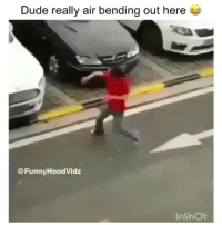 Dude, Memes, and Tag Someone: Dude really air bending out here  @FunnyHoodVidz  InShOt Tag someone that doesn't believe in air bending to hurt their feelings • Follow @savagememesss for more posts daily