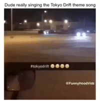 drift: Dude really singing the Tokyo Drift theme song  @FunnyHoodVidz