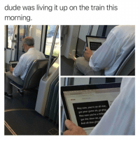 meirl: dude was living it up on the train this  morning  Hey now, you're an all star  get your game on, go play  Hey now you're a reck  get the show on,  And all that t meirl