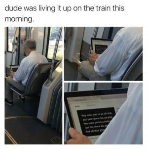 Getting ready for a big day: dude was living it up on the train this  morning  Hey now, you're an all star  got your game on, go play  Hey now you're a rock  get the show on,  And all that t Getting ready for a big day