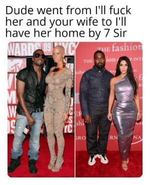 Where'd his drip go?: Dude went from I'll fuck  her and your wife to l'll  have her home by 7 Sir  WARD 09YCY  fashion  THE  P INT  THE ion  NC.  ashi  RNA  R  AT  ER  S shi  IC  NA  NA  RN  GRO Where'd his drip go?