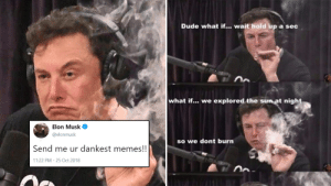 Our future leader: Dude what if... wait hold up a sec  what if... we explored the sun at night  Elon Musk  @elonmusk  so we dont burn  Send me ur dankest memes!!  11:22 PM - 25 Oct 2018 Our future leader