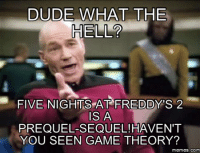 its-time-for-some-game-theory: DUDE WHAT THE  HELL?  FIVE NIGHTS AT FREDDY'S 2  IS A  PREQUEL-SEQUEL HAVEN'T  YOU SEEN GAME THEORY?  memes. COM