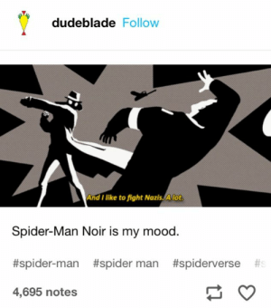: dudeblade Follow  And I like to fight Nazis. Alot  Spider-Man Noir is my mood  #spider-man #spider man #spiderverse  4,695 notes