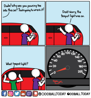 [OC] Low Fluid: Dudel why  into the car? louiregoing to ureckit!  are you pouring fea  Dont Worry, the  teapot lightwas on  80 100 120  140  40  ー20  0  160  180-  200  What teapot light?  |@ODDBALLTODAy。DDBALLTODAY [OC] Low Fluid