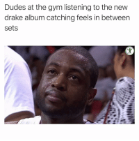 Drake, Fire, and Gym: Dudes at the gym listening to the new  drake album catching feels in between  sets Shit is fire tho