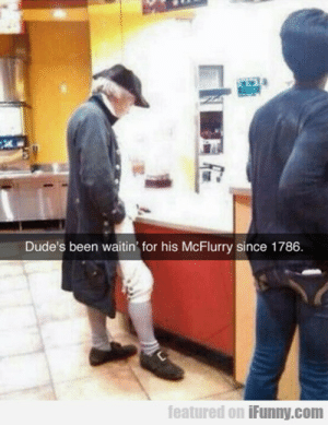 Irl, Me IRL, and Been: Dude's been waitin' for his McFlurry since 1786  featured on iFunny.com Me_irl