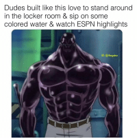 Espn, Love, and Memes: Dudes built like this love to stand around  in the locker room & sip on some  colored water & watch ESPN highlights  G: @thegainz Blocking four lockers n shit. Excuse me Terry Crews