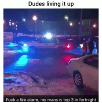 Fire, Funny, and Life: Dudes living it up  Fuck a fire alarm, my mans is top 3 in fortnight He is living life 😂💀