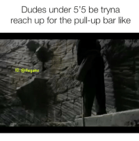 Memes, Tbt, and 🤖: Dudes under 5'5 be tryna  reach up for the pull-up bar like  G: @thegainz Tbt