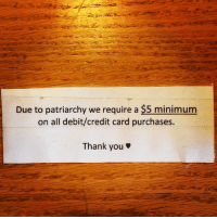 "Target, Tumblr, and Thank You: Due to patriarchy we require a $5 minimum  on all debit/credit card purchases.  Thank you <p><a class=""tumblr_blog"" href=""http://cherryteresa.tumblr.com/post/66535434414/due-to-patriarchy-we-require-a-5-minimum-on-all"" target=""_blank"">cherryteresa</a>:</p> <blockquote> <p>""Due to patriarchy we require a $5 minimum on all debit/credit card purchases.""</p> <p>My friend posted this from a feminist bookstore in Portland. Hard to tell whether this is serious or a joke. </p> </blockquote>"