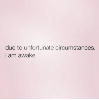 Zero, Girl Memes, and Awake: due to unfortunate circumstances,  I am awake Why. Why tho. ( @zero_fucksgirl )