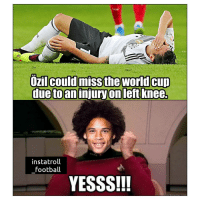 Football, Memes, and World Cup: duetoantnjury on left knee.  instatroll  football  YESSS!!! Can he still make it to the World Cup?! 😂✋ Sane Ozil Germany