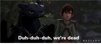 How to train your dragon - duh-duh-dub, we're dead: Duh-duh-duh, we're dead  BAZAART How to train your dragon - duh-duh-dub, we're dead