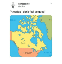 "America, Memes, and Canada: dumbass abd  @ablue  ""America I don't feel so good""  OCEAN  Gree  Canada  s United States  ATLANTIC  of America <p>Would investing in Canadian memes be wise? via /r/MemeEconomy <a href=""https://ift.tt/2IhiytK"">https://ift.tt/2IhiytK</a></p>"