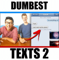 Memes, Yeah, and Space: DUMBEST  Messages  Sarah  Edit  Dec 5, 2012, 4:02 PM  Is everything ok  Yeah  Just need some space  Dec 11, 2012, 9:19 PM  TEXTS 2 Wait for the last one though 😂 FOLLOW US • @LankyBox • for PART 3! ↗️ (Adam+Justin= @LankyBox!) ↖️
