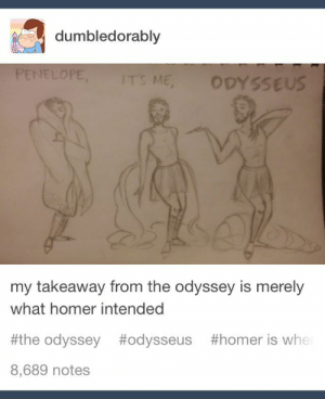 HAHAHAHAHAHAHAHAHAHAHAHAHAHAHAHAHAHAHAHA!!!!!!!!!!!!!!!!!!!!!!!!!!!!!!!!!!!!!! #odyssÉe HAHAHAHAHAHAHAHAHAHAHAHAHAHAHAHAHAHAHAHA!!!!!!!!!!!!!!!!!!!!!!!!!!!!!!!!!!!!!!: dumbledorably  PENELOPE,  IT'S ME  ODYSSEUS  my takeaway from the odyssey is merely  what homer intended  #the odyssey  #odysseus  #homer is whe  8,689 notes HAHAHAHAHAHAHAHAHAHAHAHAHAHAHAHAHAHAHAHA!!!!!!!!!!!!!!!!!!!!!!!!!!!!!!!!!!!!!! #odyssÉe HAHAHAHAHAHAHAHAHAHAHAHAHAHAHAHAHAHAHAHA!!!!!!!!!!!!!!!!!!!!!!!!!!!!!!!!!!!!!!