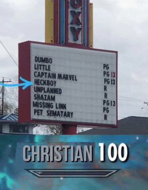 No hellin in mah Christian sever boys: DUMBO  LITTLE  CAPTAIN MARVEL  HECKBOY  PG  PG 13  PG 13  UNPLANNED  SHAZAM  MISSING LINK  PET SEMATARY  PG13  PG  CHRISTIAN 100  D) No hellin in mah Christian sever boys