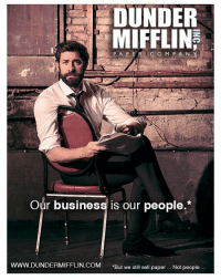 "Stepping up their advertising game.: DUNDER  MIFFLIN  Our business is our people.*  ERMIFFLIN.COM ""But we still sell paper.. Not people. Stepping up their advertising game."