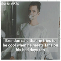 Hei how are you guys today?🌌 Have you ever met him? Tell me your story..: dune facts  Brendon said that he tries to  be cool when he meets fans on  his bad days too Hei how are you guys today?🌌 Have you ever met him? Tell me your story..