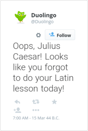 Julius Caesar, Today, and Latin: Duolingo  @Duolingo  Follow  Oops, Julius  Caesar! Looks  like you forgot  to do your Latin  lesson today!  7:00 AM- 15 Mar 44 B.C.