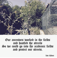 Memes, Streets, and 🤖: Dur ancestors worked in the tields  and hustled the streets  So we rould go into the academit kields  and protert our streets.  kim bjänes Protect our people BY. ANY. MEANS. NECESSARY ✊🏾✊🏼✊🏿✊🏻✊🏽💯 Repost @kimbjanes ・・・ fields, hoods, gentrification, education ❤️ kimbjånes