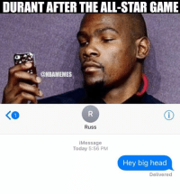 All Star, Basketball, and Head: DURANT AFTER THE ALL-STAR GAME  ONBAMEMES  Russ  i Message  Today 5:56 PM  Hey big head  Delivered 😂😂 nbamemes nba westbrook nbaallstar durant