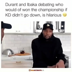 Funny af 😂  Via https://t.co/83Yi5n8MiM https://t.co/pnWizyUwhg: Durant and lbaka debating who  would of won the championship if  KD didn't go down, is hilarious  RAHOTEHOTSUS Funny af 😂  Via https://t.co/83Yi5n8MiM https://t.co/pnWizyUwhg