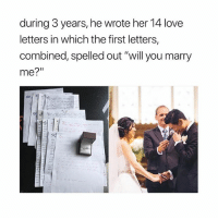 "He planned this so well 😍❤️ Tag someone who needs this dedication 💋: during 3 years, he wrote her 14 love  letters in which the first letters,  combined, spelled out ""will you marry  me?"" He planned this so well 😍❤️ Tag someone who needs this dedication 💋"
