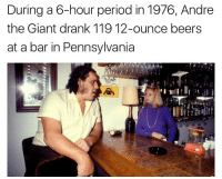 😮 https://t.co/VFtkTT5xjz: During a 6-hour period in 1976, Andre  the Giant drank 119 12-ounce beers  at a bar in Pennsylvania 😮 https://t.co/VFtkTT5xjz